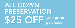 All Gown  Preservation $25 off